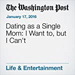Dating as a Single Mom: I Want to, but I Can't | Stephanie Land