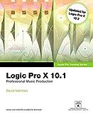 Logic Pro X 10.1: Apple Pro Training Series: Professional Music Production