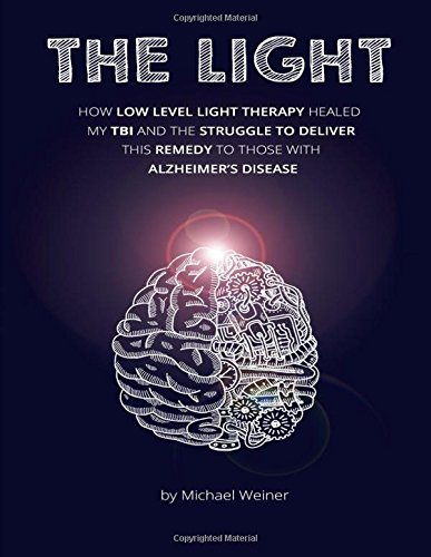 Download The Light: How Low Level Light Therapy (LLLT) healed my Traumatic Brain Injury (TBI), and the struggle to deliver this remedy to those with Alzheimer's pdf
