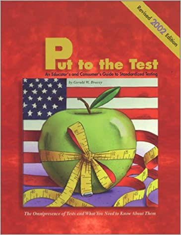 Put to the Test An Educators and Consumers Guide to Standardized Testing