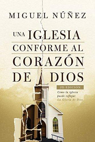 Una iglesia conforme al corazón de Dios 2da edición: Cómo la iglesia puede reflejar la gloria de Dios (Spanish Edition)