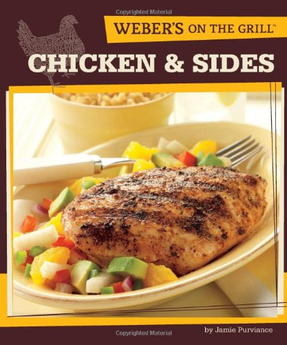 Weber's On the Grill: Chicken & Sides: Over 100 Fresh, Great Tasting ()