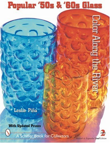 Popular '50s & '60s Glass: Color Along the River (Schiffer Book for - 1960s Glass