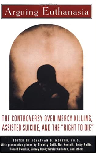 arguing euthanasia the controversy over mercy killing assisted  arguing euthanasia the controversy over mercy killing assisted suicide and the right to die jonathan moreno 9780684807607 com books