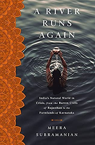A River Runs Again: India's Natural World in Crisis, from the Barren Cliffs of Rajasthan to the Farmlands of (India Rajasthan)