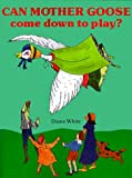 Can Mother Goose Come Down to Play?