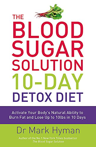 The Blood Sugar Solution 10-Day Detox Diet: Activate Your Body's Natural Ability to Burn fat and Lose Up to 10lbs in 10…