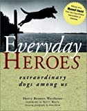 Everday Heroes: Extraordinary Dogs Among Us