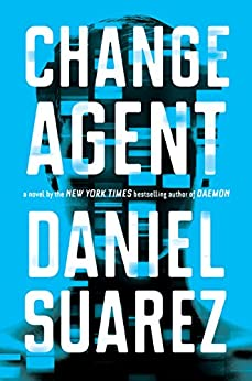Change Agent: A Novel by [Suarez, Daniel]