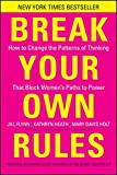 Break Your Own Rules: How to Change the Patterns of Thinking that Block Women's Paths to Power