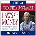 The 21 Absolutely Unbreakable Laws of Money Speech by Brian Tracy Narrated by Brian Tracy