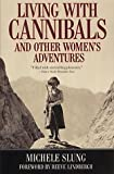 Living with Cannibals and Other Women's Adventures, Michele B. Slung, 0792276760