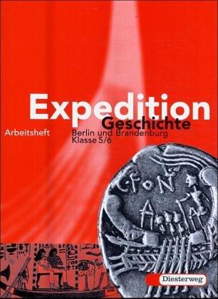 Expedition Geschichte - Ausgabe 2004 für die Klassen 5 / 6 in Berlin und Brandenburg: Arbeitsheft 5 / 6