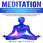 Meditation for Relaxation and Improved Sleep: A Beginner's Guide: Learn Powerful Meditation Techniques for Instant Results at Relieving Stress and Relaxation | Mike Mitchell