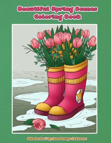Beautiful Spring Scenes Coloring Book: Hand Drawn Spring Themed Scenes and Landscapes to Color and Enjoy (Creative and Unique Coloring Books for Adults) (Volume 16)