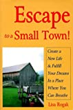 Escape to a Small Town!, Lisa Rogak, 0965250229