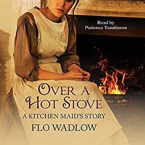 Over a Hot Stove: A Kitchen Maid's Story Audiobook