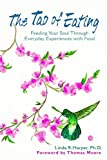 img - for The Tao of Eating: Feeding Your Soul Through Everyday Experiences With Food book / textbook / text book