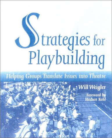 Strategies for Playbuilding: Helping Groups Translate Issues into Theatre