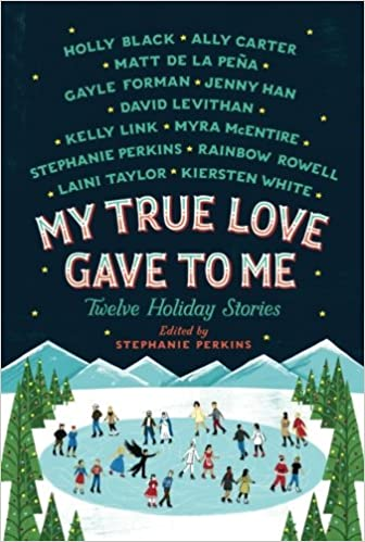 Amazon Com My True Love Gave To Me Twelve Holiday Stories  Stephanie Perkins Holly Black Ally Carter Mathew De La Penale Forman