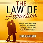 Law of Attraction: How to Attract Your Soulmate Using the Law of Attraction | Linda Jameson