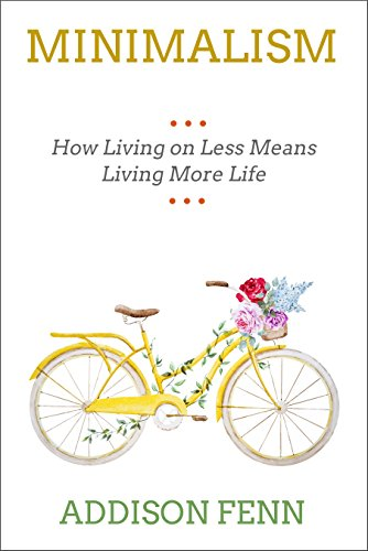 - Minimalism: How Living with Less Means More Life