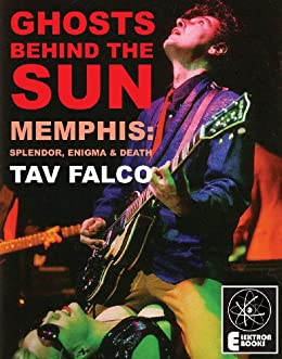 GHOSTS BEHIND THE SUN: Memphis: Splendor, Enigma & Death by [Falco, Tav]