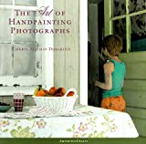 The Art of Handpainting Photographs, Cheryl Machat Dorskind, 0817433104