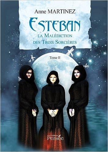 Esteban - Tome II: La Malédiction des Trois Sorcières