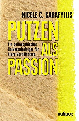 Putzen als Passion: Ein philosophischer Universalreiniger für klare Verhältnisse