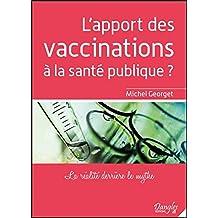 APPORT DES VACCINATIONS À LA SANTÉ PUBLIQUE (L') : LA RÉALITÉ DERRIÈRE LE MYTHE
