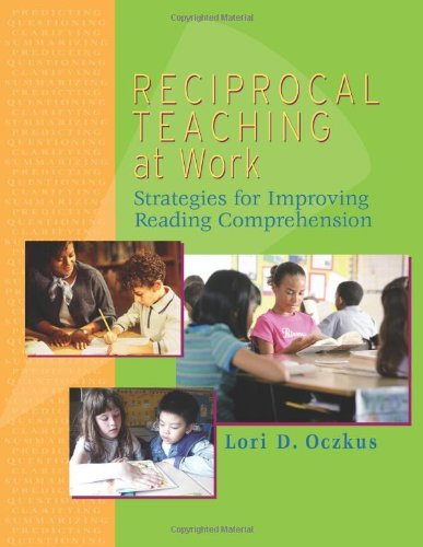 Read Online By Lori Oczkus - Reciprocal Teaching at Work: Strategies for Improving Reading Comprehension: 1st (first) Edition PDF