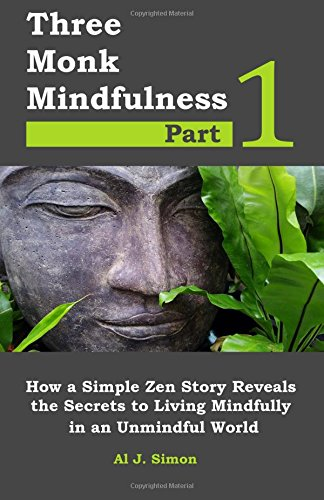 Download Three Monk Mindfulness Part 1: How a Simple Zen Story Reveals the Secrets to Living Mindfully in an Unmindful World (Mindful Masters) (Volume 1) ebook