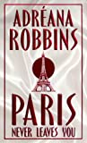 Paris Never Leaves You, Adreana Robbins, 0812570782
