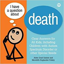 Asking Special Needs Kids To Clear Same >> I Have A Question About Death A Book For Children With Autism