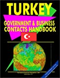 Turkey Government and Business Contacts Handbook, International Business Publications Staff and Global Investment and Business Center, Inc. Staff, 0739761358