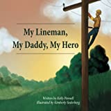 My Lineman, My Daddy, My Hero