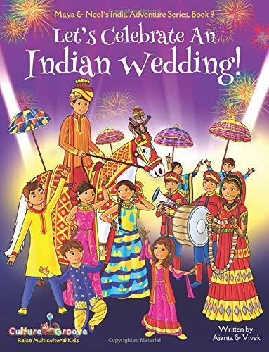 Download Let's Celebrate An Indian Wedding! (Maya & Neel's India Adventure Series, Book 9) (Multicultural, Non-Religious, Culture, Dance, Baraat, Groom, Bride, ... Book Gift,Global Children) (Volume 9) pdf epub