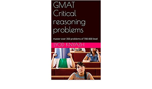 GMAT Critical reasoning problems: master over 350 problems