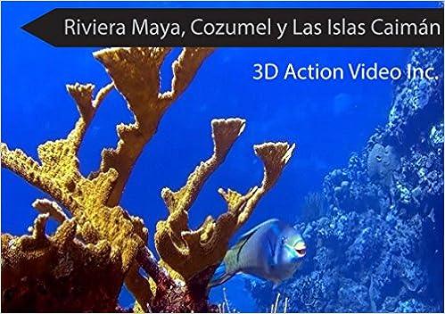 Riviera Maya, Cozumel y Las Islas Caiman Combo Flipbook + 3D Riviera Maya y La Meso-Americana Barrera de Coral (2D Espanol) + Close Up (2D): 3D Action Video ...