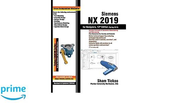 Siemens NX 2019 for Designers: Prof  Sham Tickoo Purdue Univ
