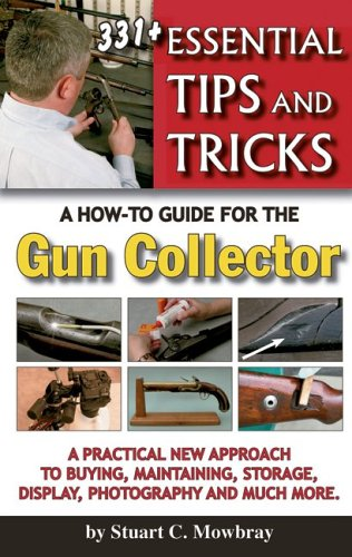 331+ Essential Tips and Tricks; A How-To Guide for the Gun Collector