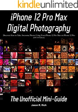 iPhone 12 Pro Max Digital Photography: The Unofficial Mini-Guide (iOS 14 Edition)