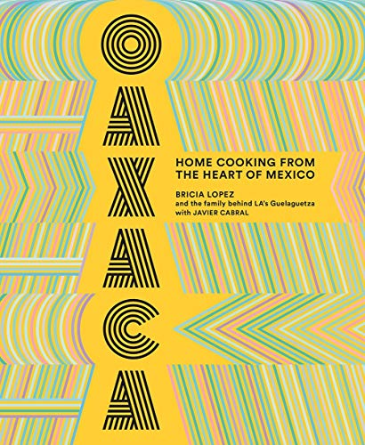 Oaxaca: Home Cooking from the Heart of Mexico from Harry N. Abrams