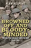 Browned off and Bloody-Minded: The British Soldier Goes to War 1939-1945