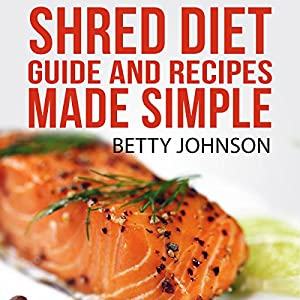 Shred Diet Guide and Recipes Made Simple Audiobook
