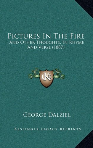 Pictures In The Fire: And Other Thoughts, In Rhyme And Verse (1887) PDF