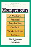 Mompreneurs: A Mother's Practical Step-by-Step Guide to Work-at-Home Success