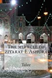 The miracle of ziyarat E Ashura by Talee (2014-10-16)