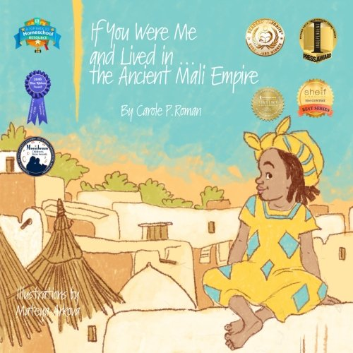 If You Were Me and Lived in.the Ancient Mali Empire: An Introduction to Civilizations Throughout Time (Volume 5)